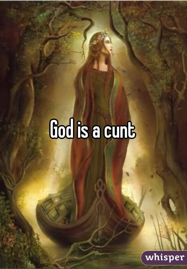 a cunt why god is